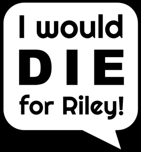 Die for Riley Quote